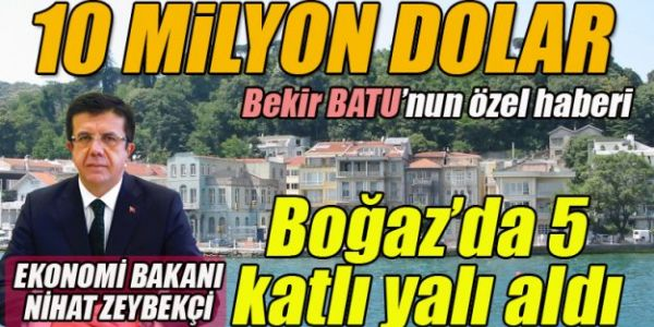 Bakan Zeybekçi'nin istanbul'da ki Mülk Aşkı